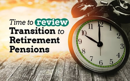 Time to review transition to retirement pensions