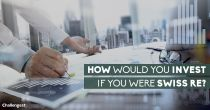 How would you invest if you were Swiss Re?