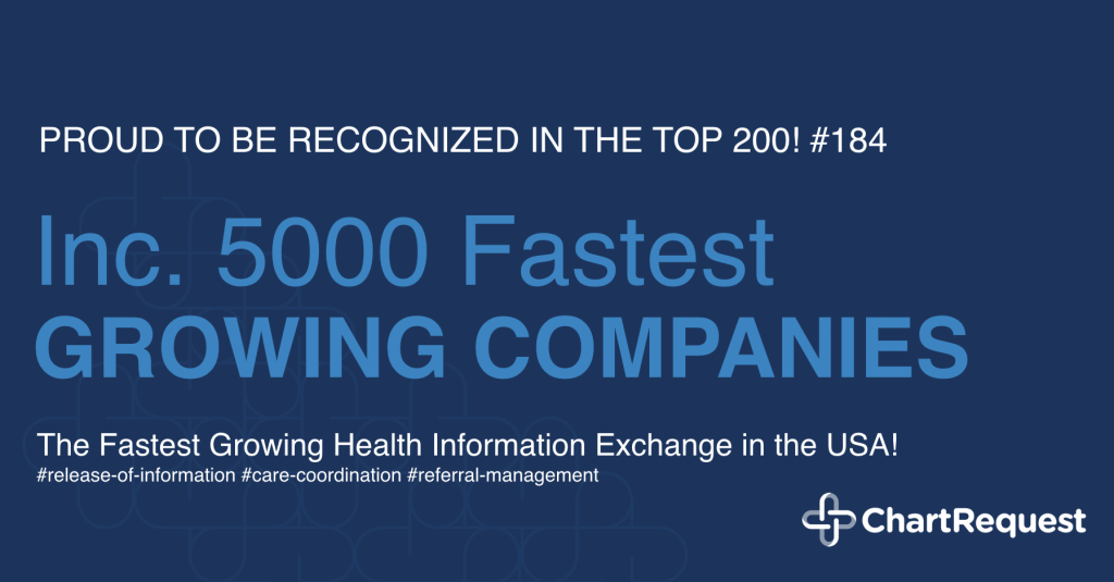 ChartRequest, the modern release of information and care coordination platform, ranked #184 on the 2019 Inc. 5000 List of America's fastest-growing private companies.