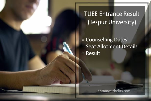TUEE Entrance Result , Tezpur University Counselling Dates, Seat Allotment Result