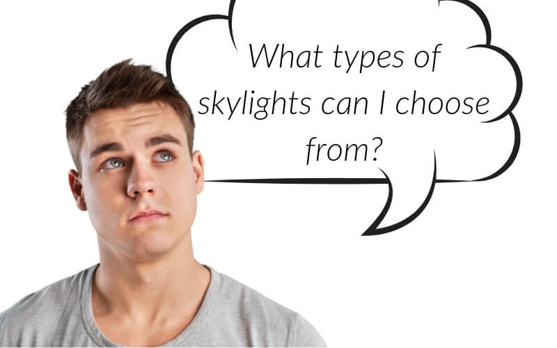 What types of skylights can I choose from?
