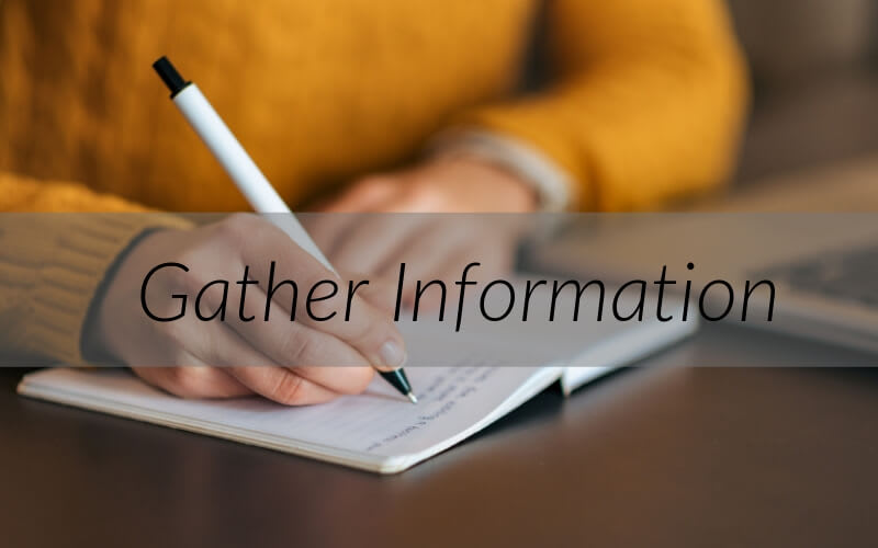 Make sure you have gathered information
