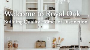 Steve Wilkie /Royal Oak Homes
