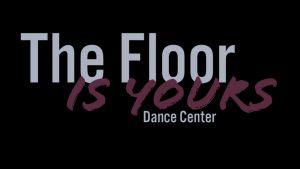 The Floor Is Yours Dance Center