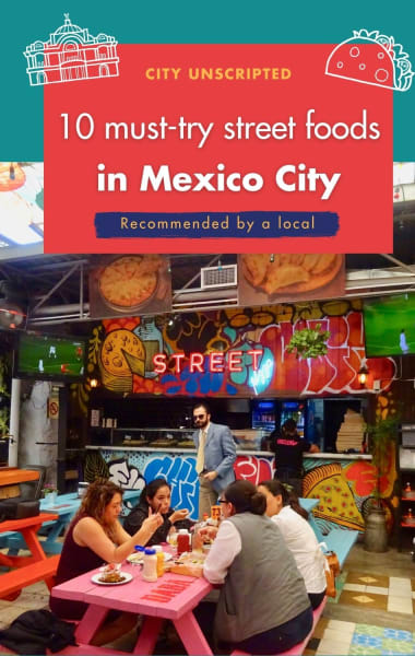 10 Must Try Street Foods In Mexico City - Recommended by a Local