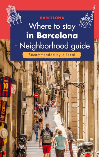 Where To Stay In Barcelona - Best Neighborhoods Guide