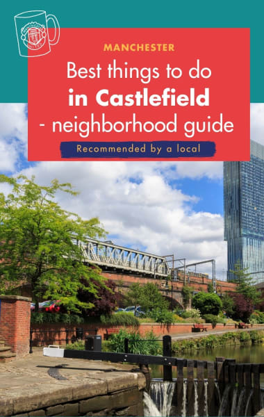 Best Things To Do In Castlefield Manchester- Neighbourhood Guide