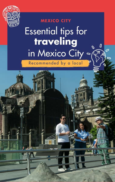 5 Essential Tips For Travelling In Mexico City
