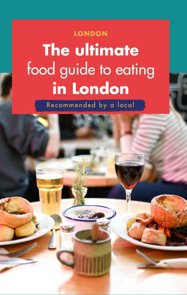 The Ultimate Food Guide to Eating in London
