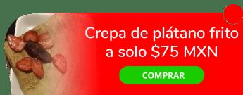 Crepa de plátano frito a sólo $75 MXN - La Bambolina Del Barrio