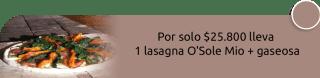 Por solo $25.800 lleva 1 lasagna O'Sole Mio + gaseosa - Restaurante O Sole Mio