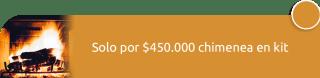 Solo por $450.000 chimenea en kit - LHC Comercializa