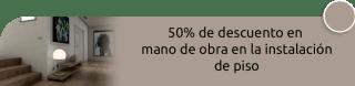 50% de descuento en mano de obra en la instalación de piso - Acmart