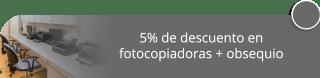 5% de descuento en fotocopiadoras + obsequio - Mundial de Fotocopiadoras S.A.S