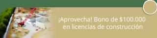 ¡Aprovecha! Bono de $100.000 en licencias de construcción - T.Diseño Constructores