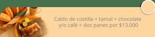 Caldo de costilla + tamal + chocolate y/o café + dos panes por $13.000 - Desayunos Loddy
