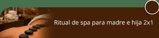 Ritual de spa para madre e hija 2x1 - Saman Spa