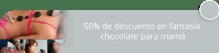 50% de descuento en fantasía chocolate para mamá - Natural & Spa