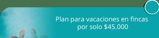 Plan para vacaciones en fincas por solo $45.000 - Vacaciones Recreativas