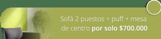 Sofá 2 puestos + puff + mesa de centro por solo $700.000 - Artemuebles