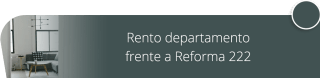 https://www.civico.com/mexico/inmobiliaria-ruiz-asesores/oferta/rento-departamento-frente-a-reforma-222