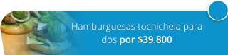 Hamburguesas tochichela para dos por $39.800 - The Food House