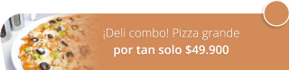 ¡Deli combo! Pizza grande por tan solo $49.900 - Pizza Inn