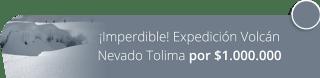 ¡Imperdible! Expedición Volcán Nevado Tolima por $1.000.000 - Santaventura