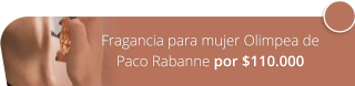 ¡Aprovecha! Fragancia para mujer Olimpea de Paco Rabanne por $110.000 - EHD Perfumería