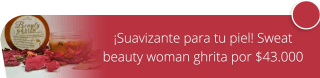 ¡Suavizante para tu piel! Sweat beauty woman ghrita por $43.000 - Sufí Herbal Cosmetics