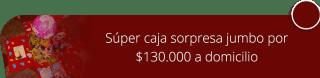 Súper caja sorpresa jumbo por $130.000 a domicilio