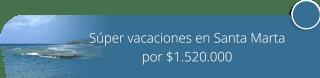 Súper vacaciones en Santa Marta por $1.520.000 - Tours Inbound Yoga