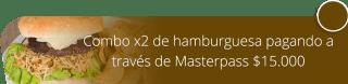 Combo de dos hamburguesas pagando con MasterPass por $15.000 - Bogotá Food Company