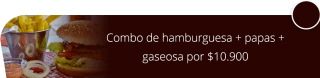 Combo de hamburguesa + papas + gaseosa por $10.900 - Daddy's Burgers