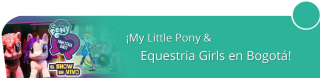 ¡My Little Pony & Equestria Girls en Bogotá!