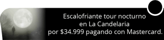 Escalofriante tour nocturno en La Candelaria por $34.999 pagando con Mastercard - Tegua Guardianes de la Naturaleza