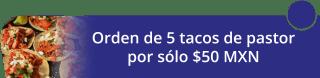 ¡Aprovecha! Orden de 5 tacos de pastor por $50.00 MXN - Tacos y Aguas La Corcholata