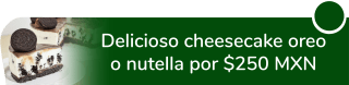 ¿Antojo de un postre? Delicioso Cheesecake Oreo o Nutella por $250 MXN - Dalyn Joy
