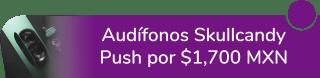 Audífonos Skullcandy Push por sólo $1,700 MXN - Plaza De La Tecnología Lázaro Cárdenas 50 Y 54