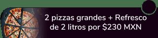 2 pizzas grandes + 1 refresco de 2 litros por sólo $230 MXN - Pizza Ian