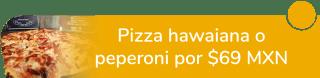 Pizza hawaiana o peperoni a sólo $69 MXN - Italian Pizza