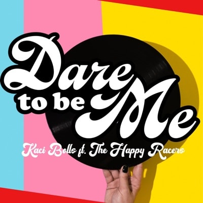 Kaci Bolls (Feat. The Happy Racers) - Dare to Be Me