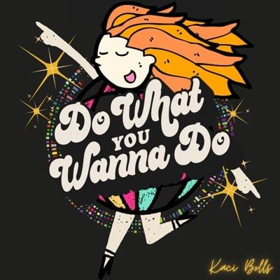 Kaci Bolls - Do What You Wanna Do