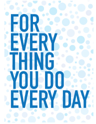 For everything you do every day