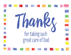Thanks for taking such great care of Dad