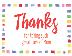 Thanks for taking such great care of Mom
