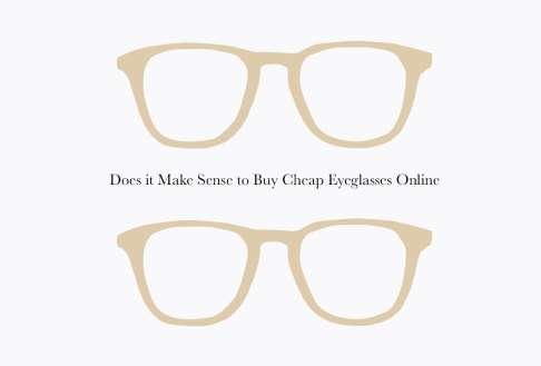 Does it Make Sense to Buy Cheap Eyeglasses Online?