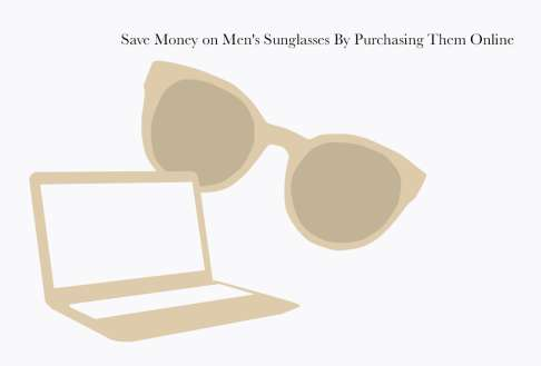 Save Money on Men's Sunglasses By Purchasing Them Online