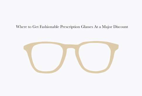 Where to Get Fashionable Prescription Glasses At a Major Discount