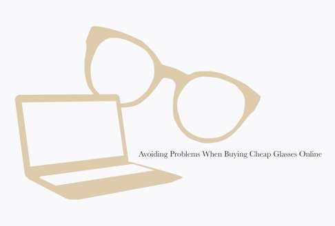 Avoiding Problems When Buying Cheap Glasses Online